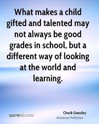 chuck grassley quotes quotehd what makes a child gifted and talented not always be good grades in school