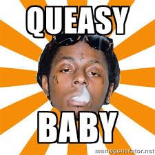 Queasy Baby - Lil Wayne Meme | Meme Generator via Relatably.com