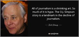 Dick Schaap quote: All of journalism is a shrinking art. So much of...