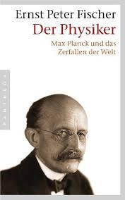 Max Planck und das Zerfallen der Welt von Ernst Peter Fischer (buch) - der_physiker