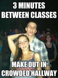 3 minutes between classes make out in crowded hallway - Scumbag ... via Relatably.com