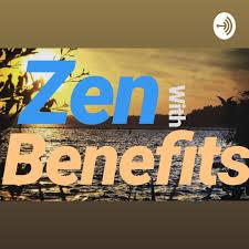 Zen with Benefits Podcast