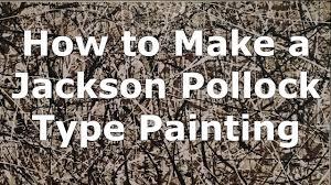 How I Make <b>Jackson Pollock</b> Type Paintings <b>Jackson Pollock</b> ...