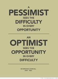 A pessimist sees the difficulty in every opportunity; an optimist ...