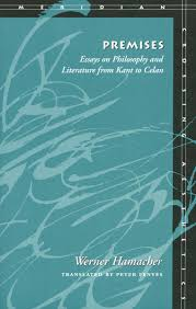 premises essays on philosophy and literature from kant to celan premises essays on philosophy and literature from kant to celan werner hamacher translated by peter fenves