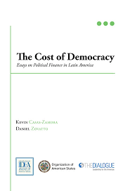 the cost of democracy essays on political finance in latin  it discusses the risks that current practices entail for democracy and the best approaches to regulating the role of money in politics
