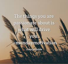 quote about the things you are passionate about is what will drive quote the things you are passionate about is what will drive you mondaymotivation image