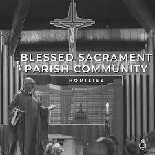 Blessed Sacrament Parish Community Homilies