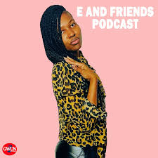 E And Friends Podcast