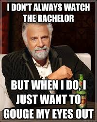 I don't always watch the bachelor but when I do, I just want to ... via Relatably.com