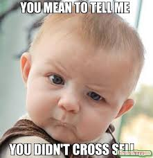 you mean to tell me you didn't cross sell... meme - Skeptical Baby ... via Relatably.com