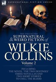 The Collected Supernatural and Weird Fiction of <b>Wilkie Collins</b> ...