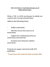 psy week individual sources of motivation paper psy  explain the relationship between motivation and behavior middot examine how behavior exhibits motivation format your paper consistent apa guidelines