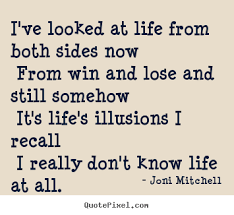 Joni Mitchell picture quotes - I've looked at life from both sides ... via Relatably.com