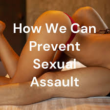 How We Can Prevent Sexual Assault