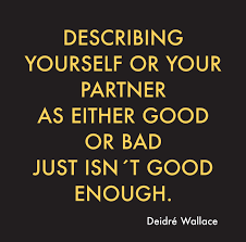 how and why we choose our partners describing yourself and describing yourself and your partner as either good or bad starts in early childhood relationship knowledge the deidreacute wallace system