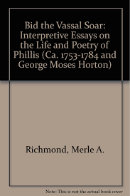 com bid the vassal soar interpretive essays on the life com bid the vassal soar interpretive essays on the life and poetry of phillis wheatley ca 1753 1784 and george moses horton 9780882580012