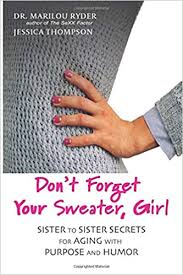 Don't Forget Your <b>Sweater</b>, <b>Girl</b>: Sister to Sister Secrets for Aging ...