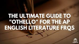 the ultimate guide to othello for the ap english literature the ultimate guide to othello for the ap english literature response questions albert io