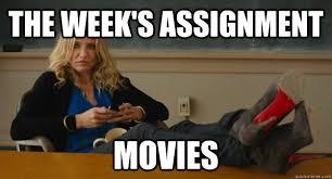 the week's assignment MOVIES - Misc - quickmeme via Relatably.com