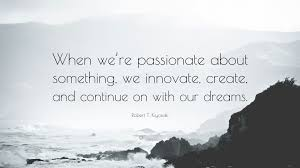 robert t kiyosaki quote when we re passionate about something robert t kiyosaki quote when we re passionate about something we