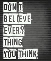 Image result for don't believe everything you think