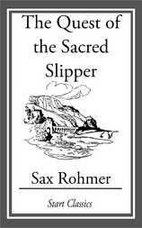 The <b>Quest</b> of the Sacred Slipper by <b>Sax Rohmer</b>