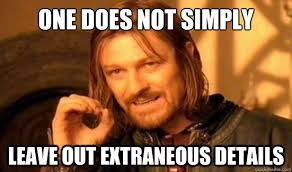 One Does Not Simply leave out extraneous details - Boromir - quickmeme via Relatably.com