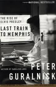 Last Train to Memphis: The Rise of Elvis Presley: Peter Guralnick ...