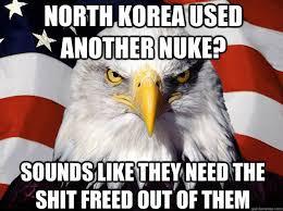North Korea used another nuke? Sounds like they need the shit ... via Relatably.com