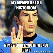 my memes are so historical nimoy looks youthful not dead - Spock ... via Relatably.com