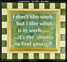 i don t like work but i like what is in work it s the chance to i