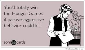 You'd Totally Win The Hunger Games If Passive Aggressive Behavior ... via Relatably.com