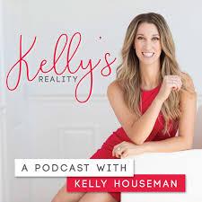 Kelly's Reality Podcast with Kelly Houseman