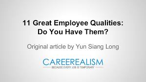 great employee qualities do you have them  11 great employee qualities do you have them original article by yun siang long