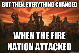 This meme was new But then the fire nation attacked - When the ... via Relatably.com