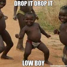 drop it drop it low boy meme - Third World Success Kid (6037 ... via Relatably.com