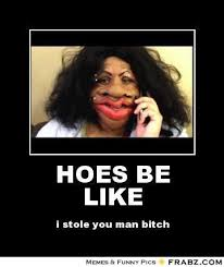 HOES BE LIKE... - Meme Generator Posterizer via Relatably.com