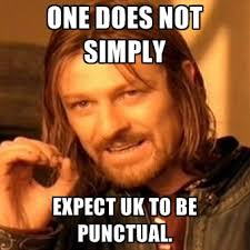 One Does Not Simply Expect Uk To Be Punctual. ● Create Meme via Relatably.com