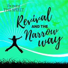 Revival and the narrow way