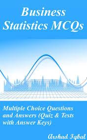 business statistics mcqs multiple choice questions and answers business statistics mcqs multiple choice questions and answers quiz tests answer keys ebook by arshad iqbal 9781311334671 kobo