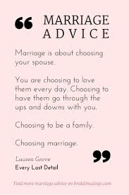 best ideas about i choose you i choose you quotes about love my number one piece of marriage advice quotes about love description marriage is a choice beautiful advice from lauren grove of every