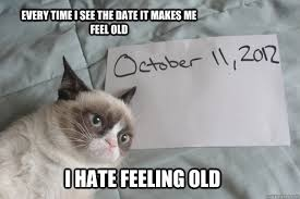 every time i see the date it makes me feel old i hate feeling old ... via Relatably.com