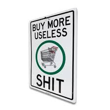 <b>Buy More</b> Useless <b>Shit</b> – Metal Street Sign – Enjoy Denial