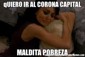 qUIERO IR AL CORONA CAPITAL MALDITA POBREZA | Teresa llorando meme via Relatably.com