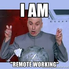 "I AM ""Remote working"" - Dr Evil meme 