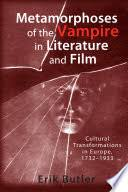 Metamorphoses of the <b>Vampire in</b> Literature and Film: Cultural ...