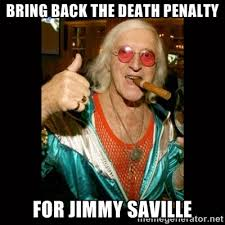 bring back the death penalty for Jimmy Saville - Jimmy Saville 1 ... via Relatably.com