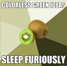 Colorless green ideas sleep furiously - Unclear Meme Kiwi - quickmeme via Relatably.com