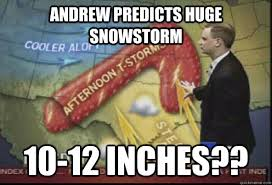 Andrew Predicts Huge Snowstorm 10-12 inches?? - Scumbag Weatherman ... via Relatably.com